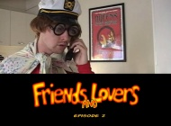 Friends and Lovers: Episode 02